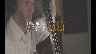 Bruce Gertz Quintet - All Sky (2016 HD)