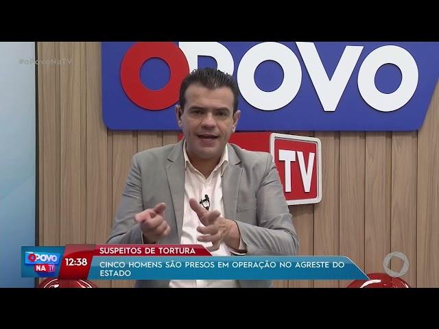 Cinco homens são presos suspeito de tortura em Operação no Agreste do Estado - O Povo na TV