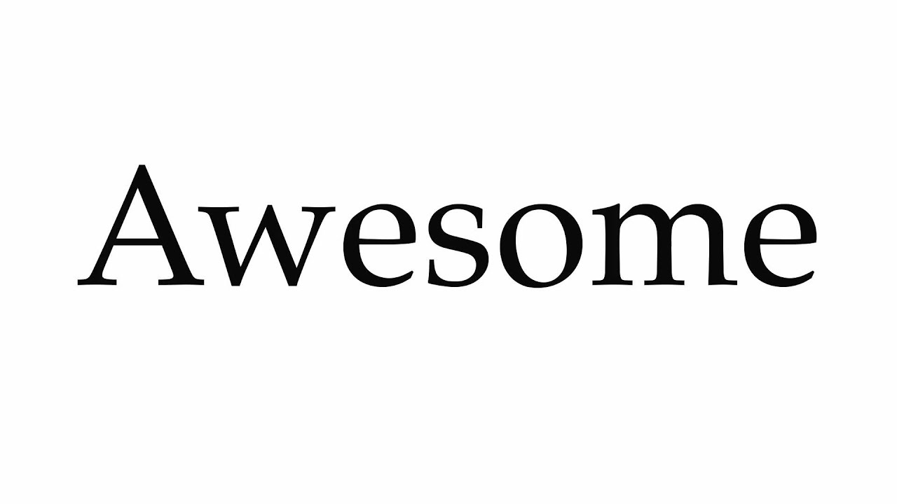 How to Pronounce Awesome