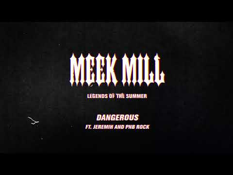 Meek Mill - Dangerous (feat. Jeremih and PNB Rock) [Official