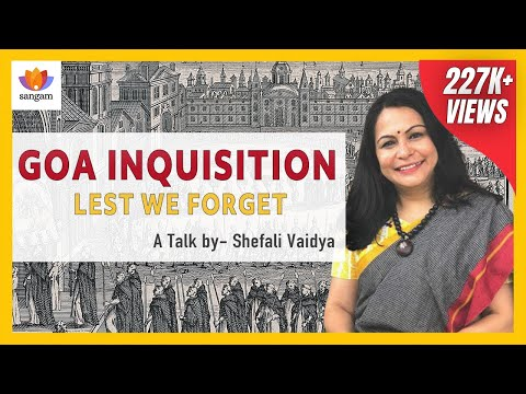 Goa Inquisition : Lest We Forget -- A Talk By Shefali Vaidya