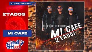 2tados - Mi Café (Audio Oficial) Nuevo 2019 [Inédito]