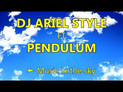 ♫ Dj Ariel Style Ft Pendulum - Music in the sky ♫