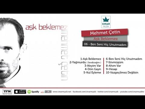 Mehmet Çetin - Ben Seni Hiç Unutamadım