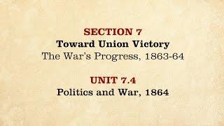 MOOC | Politics and War, 1864 | The Civil War and Reconstruction, 1861-1865 | 2.7.4