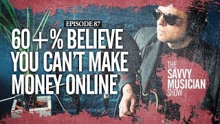 60+% believe you can't make money online - ep. 87