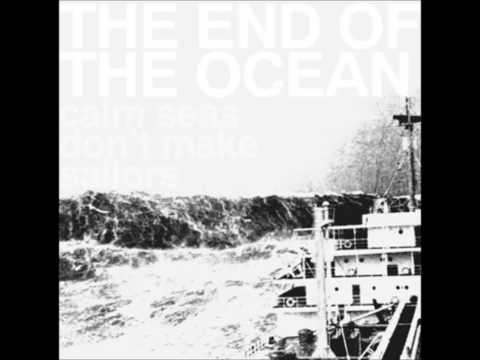 The End Of The Ocean - Calm Seas Don't Make Sailors (Full EP)