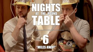 "Nights at the Round Table Ep6 | ""Miles Away."""