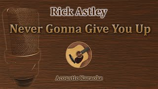 Never Gonna Give You Up - Rick Astley (Acoustic Karaoke)