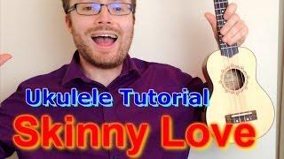 Skinny Love - Bon Iver (Simple Ukulele Tutorial)