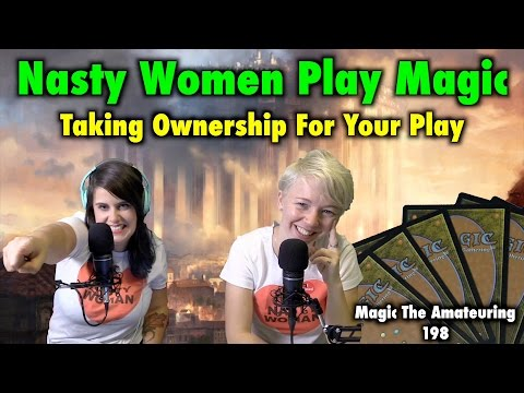 MtA Episode 198 - Nasty Women Play Magic - Taking Ownership For Your Play - Magic The Gathering