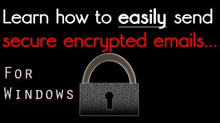 Easy tutorial for sending and receiving secure encrypted emails