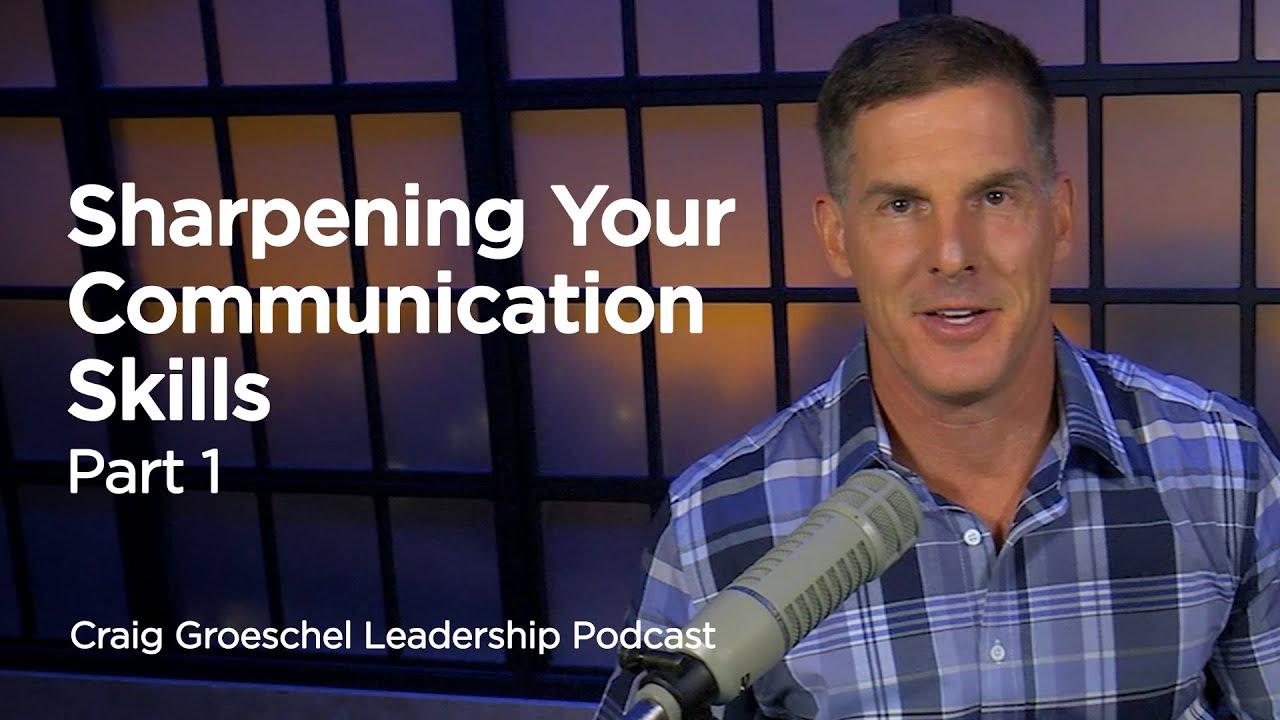 Sharpening Your Communication Skills: Part 1 - Craig Groeschel Leadership  Podcast