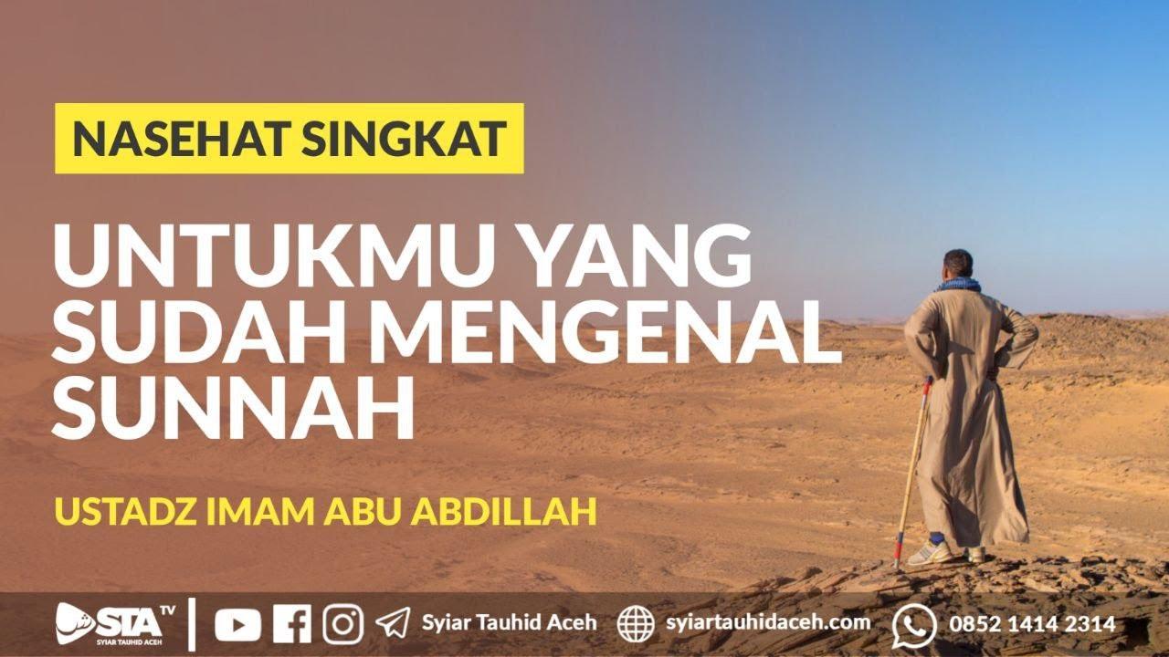 Untukmu Yang Sudah Mengenal Sunnah - Ustadz Imam Abu Abdillah