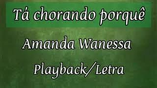 Tá chorando porquê - Amanda Wanessa (Playback e Legendado)