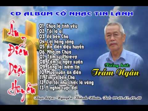 CD ALBUM ÂN ĐIỂN DIỆU HUYỀN - Cổ nhạc Tin Lành ( Tiếng hát TRẦM NGÂN)