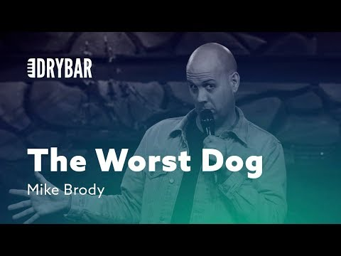 The Worst Dog. Mike Brody