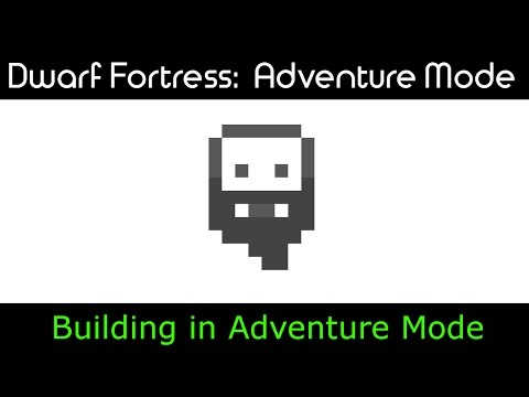 Dwarf Fortress: Building in Adventure Mode (part 1)