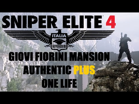 Sniper Elite 4 - Giovi Fiorini Mansion - Authentic PLUS - One Life - Stealth - Minimal Casualties