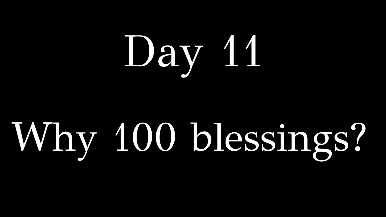 Day 11 - Why 100 blessings? And the powerful secret behind them