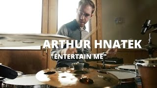 "Arthur Hnatek ""Entertain Me"""