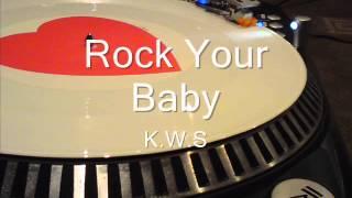 Rock Your Baby  K W S
