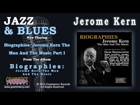 Jerome Kern - Biographies: Jerome Kern The Man And The Music Part I