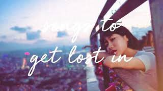 Songs to get Lost in | Music Mix Vol 1