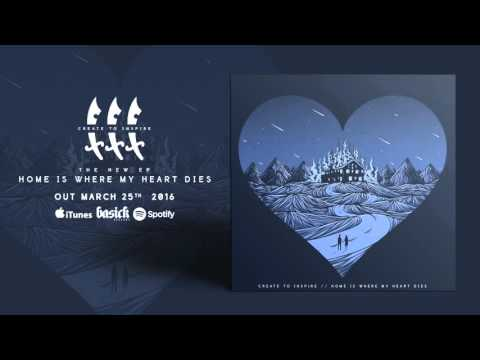 CREATE TO INSPIRE - Home Is Where My Heart Dies (Official HD Audio - Basick Records)