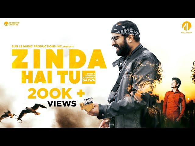 Zinda Hai Tu  | Jugpreet Bajwa | Sun Le Music | Latest Song 2021