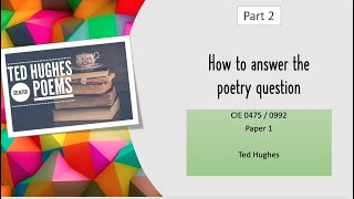 How to answer the poetry question: CIE Literature IGCSE 0475/0992 Ted Hughes (part 2)