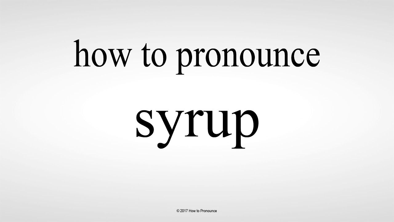 How to Pronounce syrup