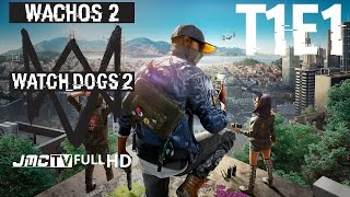 Wachos 2 | T1E1 | Watch Dogs 2