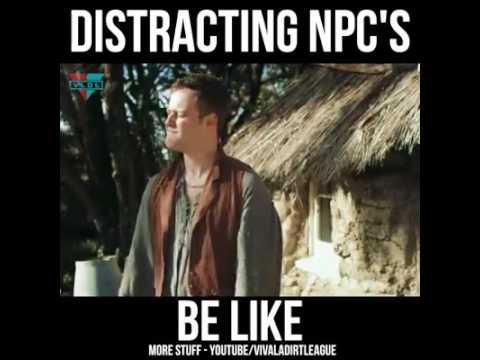 Distracting NPC's be like...