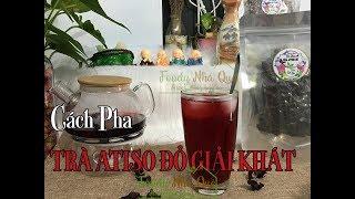 CÁCH PHA TRÀ ATISO ĐỎ GIẢI NHIỆT - How To Make Rosella Hibiscus Tea? - Hibiscus Sabdariffa Tea