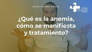 Qué es la anemia, cómo se manifiesta y cómo tratamiento #ResolviendoDudas