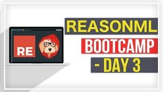 ReasonML Bootcamp Day 3