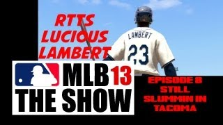 MLB 13 The Show—Road to the Show—Lucious Lambert Doin it Big—Ep  8—Still Slummin in Tacoma