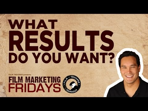 Film Marketing Fridays - What Results Do You Want?