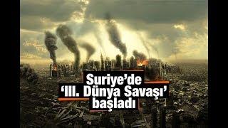 Suriye'de 'III  Dünya Savaşı' başladı