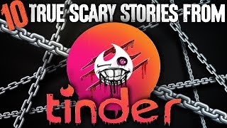 10 TRUE Scary Tinder Stories - Darkness Prevails