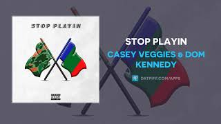 Casey Veggies & Dom Kennedy - Stop Playin (AUDIO)