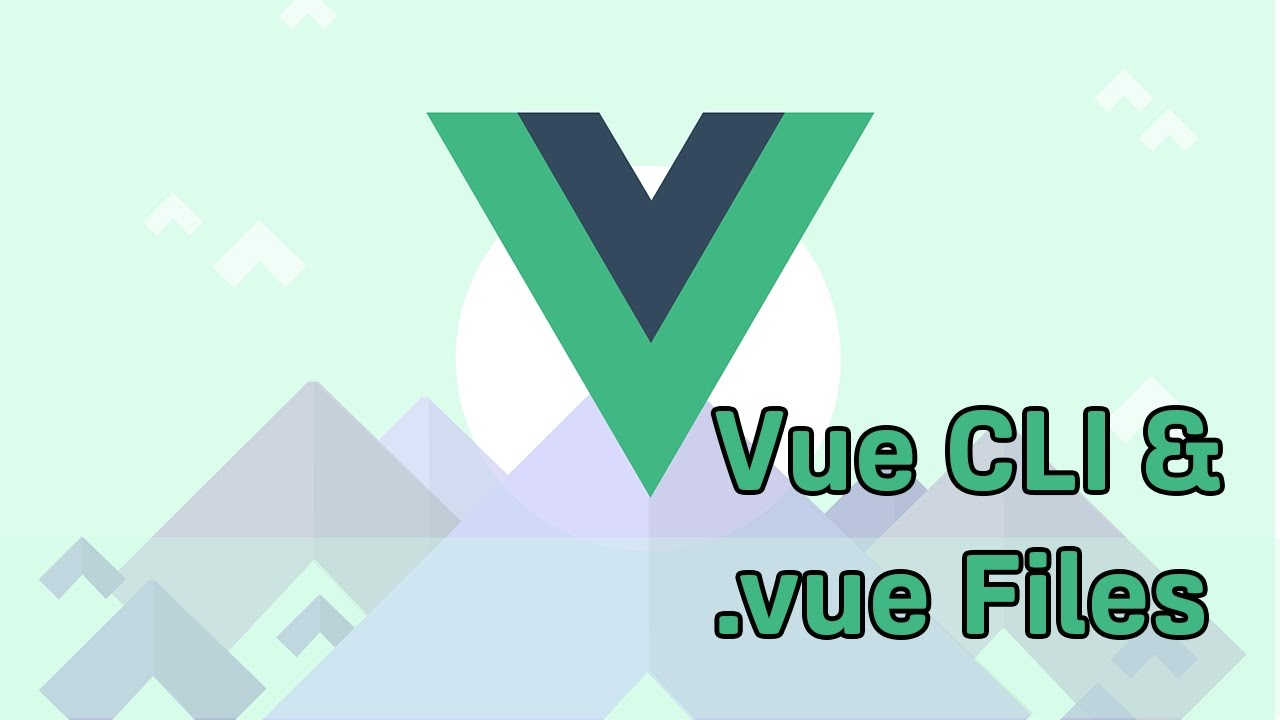 THE VUE CLI AND  VUE FILES | VueJS 2 | Learning the Basics