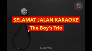 THE BOY'S TRIO - SELAMAT JALAN (KARAOKE VERSION)