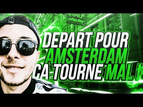 DÉPART POUR AMSTERDAM ! CA TOURNE MAL #Amsterdam1