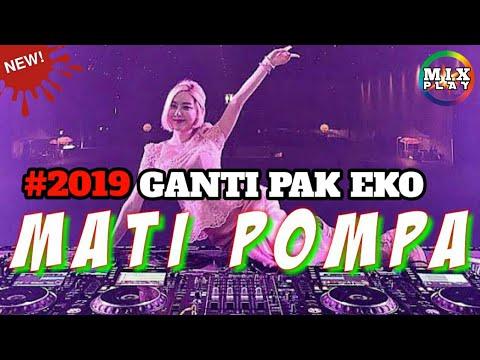 DJ SLOW 2019 MATI POMPA GANTI PAK EKO TERBARU