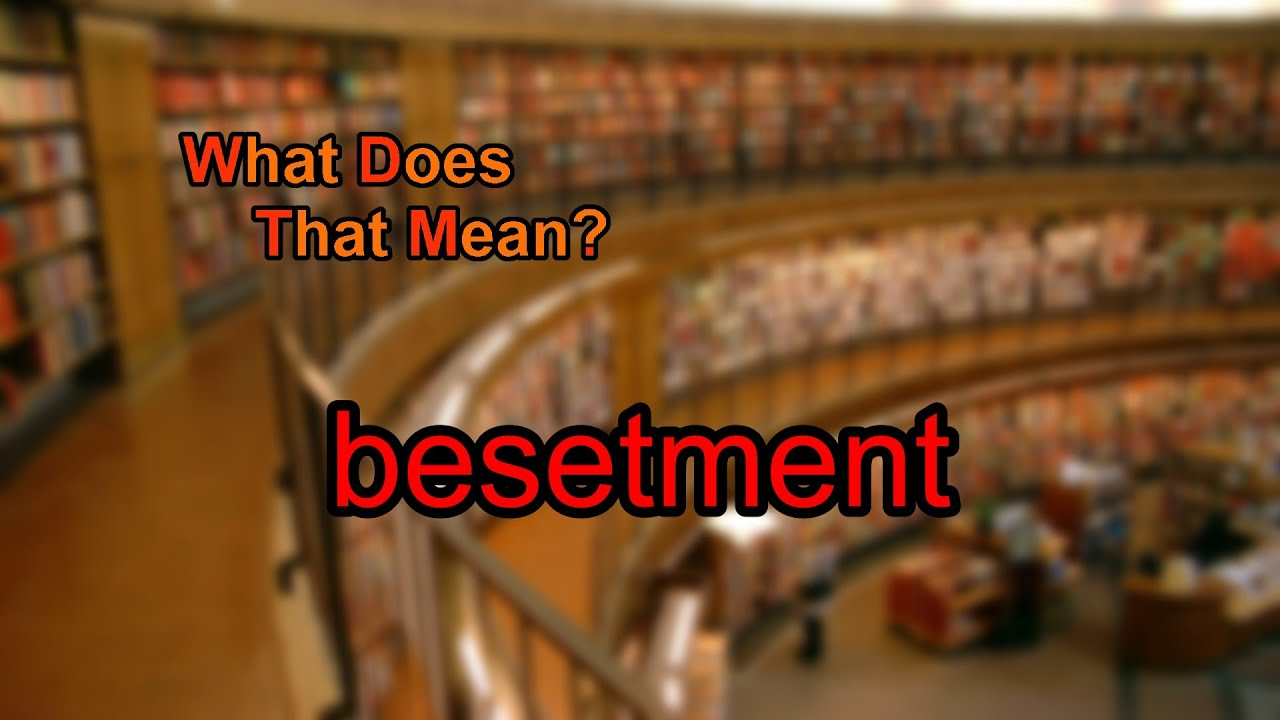 Download What does besetment mean?