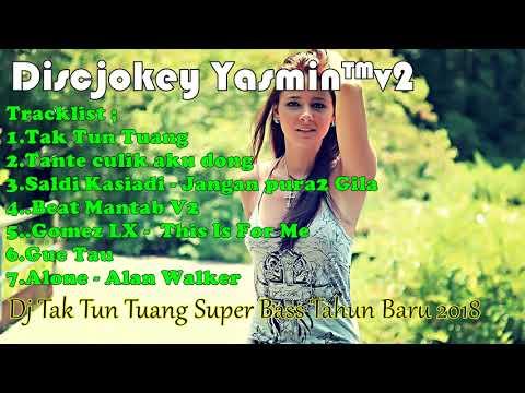 Dj Tak Tun Tuang Super Bass Spesial Tahun Baru 2018