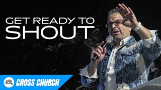 Get Ready To Shout // Cross Church RGV // Jaime Loya