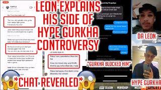 LEON EXPLAINS HIS SIDE OF HYPE GURKHA CONTROVERSY   HYPE GURKHA BLOCKED HIM   CHAT REVEALED